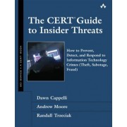 The CERT Guide to Insider Threats: How to Prevent, Detect, and Respond to Information Technology Crimes (Theft, Sabotage, Fraud)