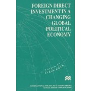 Foreign Direct Investment in a Changing Global Political Economy by Steve Chan
