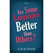 Are Some Languages Better Than Others? by R. M. W. Dixon
