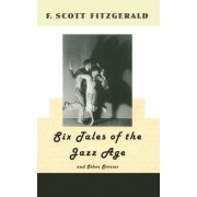 Six Tales of the Jazz Age and Other Stories by F. Scott Fitzgerald