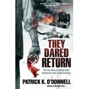 They Dared Return by Patrick K. O'Donnell