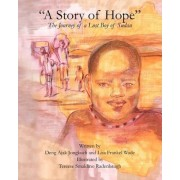 A Story of Hope - The Journey of a Lost Boy of Sudan by Deng Ajak Jongkuch