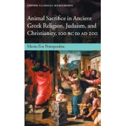 Animal Sacrifice in Ancient Greek Religion, Judaism, and Christianity, 100 BC to AD 200 by Maria-Zoe Petropoulou