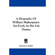 A Biography of William Shakespeare by Denton J Snider