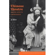 Chinese Theatre and the Actor in Performance by Josephine Riley
