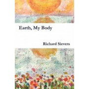 Earth, My Body by Richard Sievers