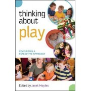 Thinking about Play: Developing a Reflective Approach by Janet Moyles