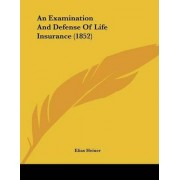 An Examination and Defense of Life Insurance (1852) by Elias Heiner
