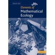 Elements of Mathematical Ecology by Mark Kot