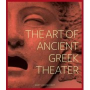The Art of Ancient Greek Theater by Mary L. Hart