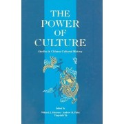 The Power of Culture: Studies in Chinese Cultural History by Jr. Willard J. Peterson