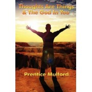 Thoughts Are Things & the God in You by Prentice Mulford