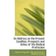 An Address on the Present Condition, Prospects and Duties of the Medical Profession by Edward Reynolds