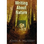Writing About Nature by John A. Murray