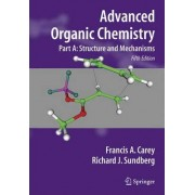 Advanced Organic Chemistry: Structure and Mechanisms Part A by Francis A. Carey