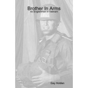 Brother In Arms: An Englishman in Vietnam by Gay Holden