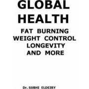 Global Health (Fat Burning; Weight Control; Longevity; And More by Subhi Dr Eldeiry
