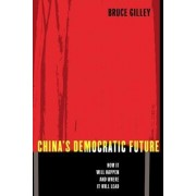 China's Democratic Future by Bruce Gilley