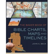 The Baker Book of Bible Charts, Maps, and Time Lines by John A Beck