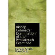 Bishop Colenso's Examination of the Pentateuch Examined by George Smith Drew
