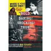 Bold! Daring! Shocking! True! by Eric Schaefer