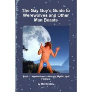 The Gay Guy's Guide to Werewolves and Other Man Beasts: Book 1