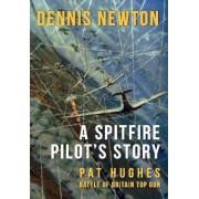 A Spitfire Pilot's Story by Dennis Newton