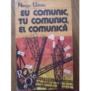 Eu Comunic, Tu Comunici, El Comunica - Neagu Udroiu