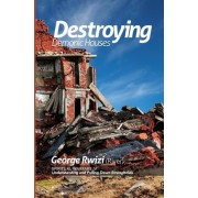 Destroying Demonic Houses - Understanding and Pulling Down Strongholds
