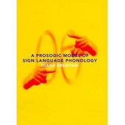 A Prosodic Model of Sign Language Phonology by Diane Brentari