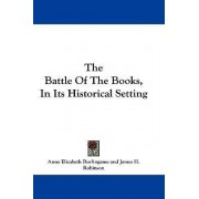 The Battle of the Books, in Its Historical Setting by Anne Elizabeth Burlingame