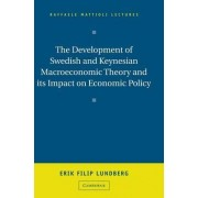 The Development of Swedish and Keynesian Macroeconomic Theory and its Impact on Economic Policy by Erik Filip Lundberg