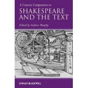A Concise Companion to Shakespeare and the Text by Andrew R. Murphy