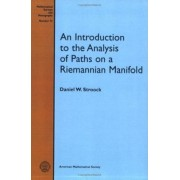 An Introduction to the Analysis of Paths on a Riemannian Manifold by Daniel W. Stroock