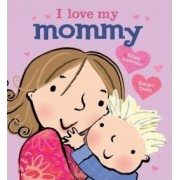 I Love My Mommy by Giles Andreae