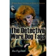 The Detective Wore Dog Tags by Bea Fogelman