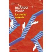 La ciudad ausente / The Absent City by Ricardo Piglia
