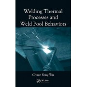 Welding Thermal Processes and Weld Pool Behaviors by Chuan Song Wu