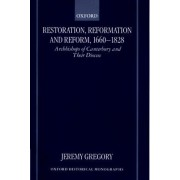 Restoration, Reformation and Reform, 1660-1828 by Pro-Vice-Chancellor Faculty of Arts and Professor of the History of Christianity Faculty of Executive Office Jeremy Gregory