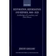 Restoration, Reformation, and Reform, 1660-1828 by Jeremy Gregory