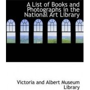 A List of Books and Photographs in the National Art Library by Victoria And Albert Museum Library