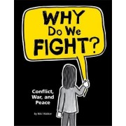 Why Do We Fight?: Conflict, War and Peace by Niki Walker
