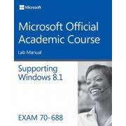 70-688 Supporting Windows 8.1 Lab Manual by Microsoft Official Academic Course