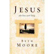 Jesus, the One and Only by Beth Moore