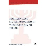 Normative and Sectarian Judaism in the Second Temple Period by Moshe Weinfeld