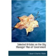 Selected Articles on the City Manager Plan of Government by Edward Charles Mabie