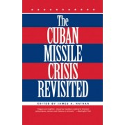 Cuban Missile Crisis Revisited by James A. Nathan
