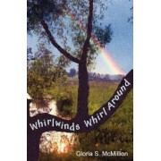 Whirlwinds Whirl Around by Gloria McMillion