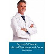 Peyronie's Disease Natural Treatments and Cures by Ryan Wellman