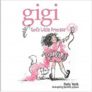 Gigi, God's Little Princess by Sheila Walsh